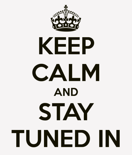keep-calm-and-stay-tuned-in